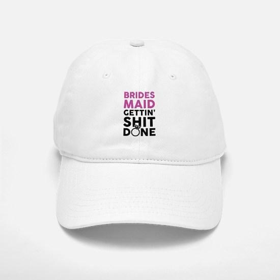 BRIDES MAID GETTING SHIT DONE Baseball Baseball Baseball Cap