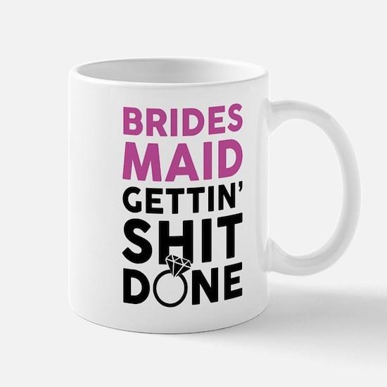 BRIDES MAID GETTING SHIT DONE Mugs
