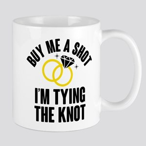 Buy Me A Shot, I am Tying the Knot Mugs