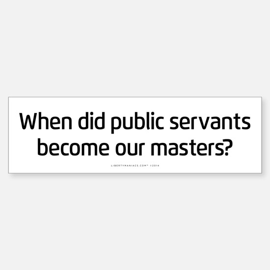 Public Servants to Masters Bumper Bumper Bumper Sticker