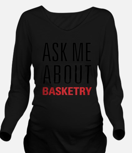 Basketry - Ask Me Ab Long Sleeve Maternity T-Shirt