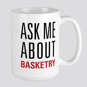 Basketry - Ask Me About Large Mug