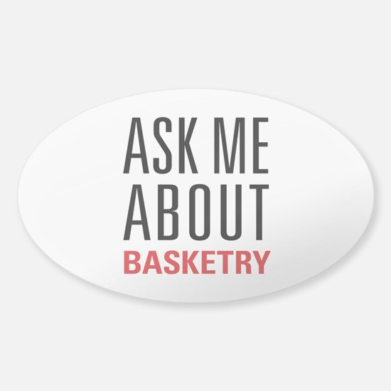 Basketry - Ask Me About Sticker (Oval)