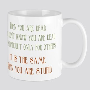 When You Are Stupid Mug