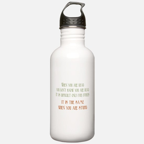 When You Are Stupid Water Bottle