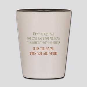 When You Are Stupid Shot Glass