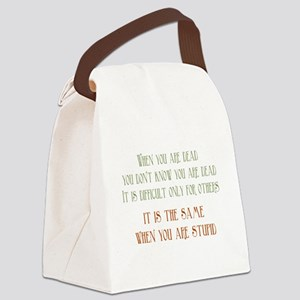When You Are Stupid Canvas Lunch Bag