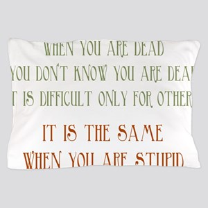 When You Are Stupid Pillow Case