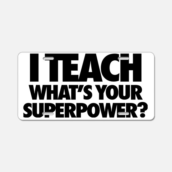 I Teach What's Your Superpo Aluminum License Plate