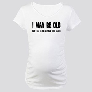 I May Be Old But... Maternity T-Shirt