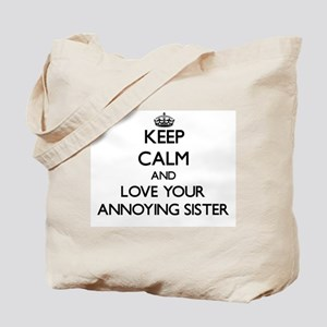 Keep Calm and Love your Annoying Sister Tote Bag