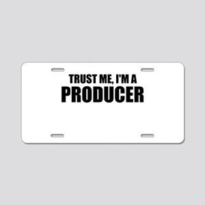 Trust Me, I'm A Producer Aluminum License Plate