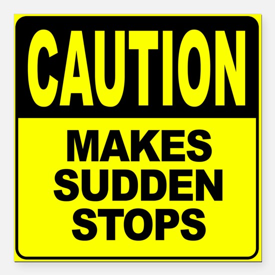 "Makes Sudden Stops Square Car Magnet 3"" x 3"""