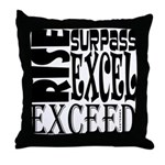 Rise, Surpass, Excel, Exceed Throw Pillow