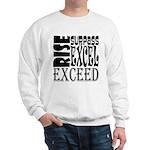 Rise, Surpass, Excel, Exceed Sweatshirt