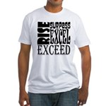 Rise, Surpass, Excel, Exceed Fitted T-Shirt