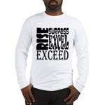 Rise, Surpass, Excel, Exceed Long Sleeve T-Shirt
