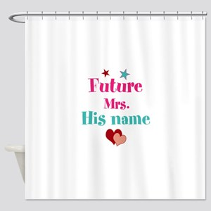 Personalize Future Mrs,___ Shower Curtain
