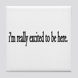 I'm Really Excited To Be Here Tile Coaster