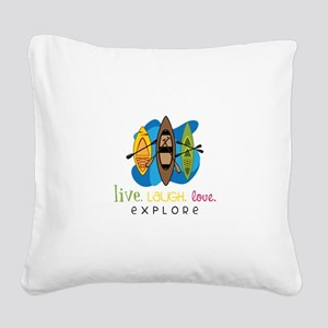 Live Laugh Love Explore Square Canvas Pillow