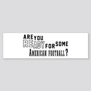 Are You Ready For Some American F Sticker (Bumper)