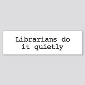 Librarians do it quietly Bumper Sticker