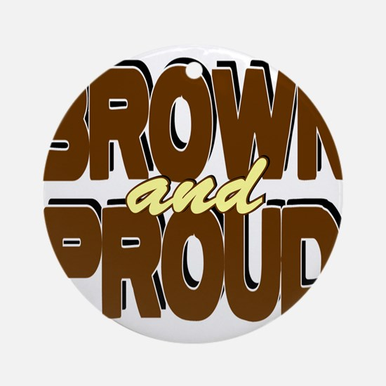 Brown and Proud Ornament (Round)