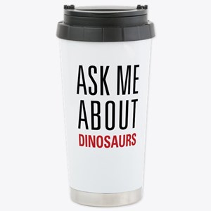 Dinosaurs - Ask Me Abou Stainless Steel Travel Mug