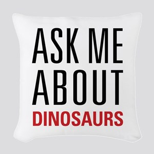 Dinosaurs - Ask Me About - Woven Throw Pillow