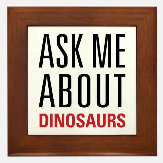 Dinosaurs - Ask Me About - Framed Tile