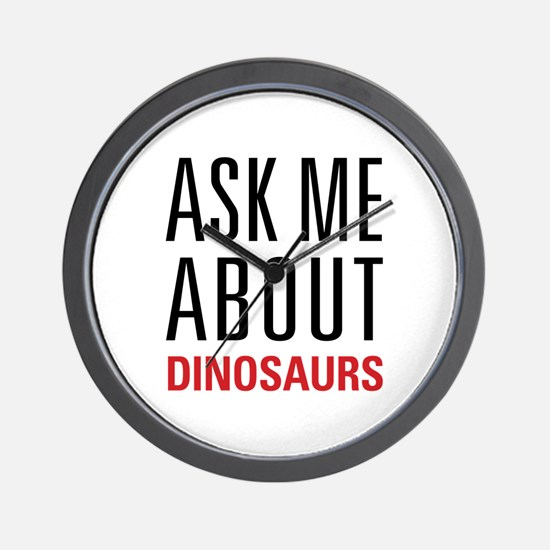 Dinosaurs - Ask Me About - Wall Clock