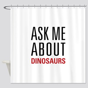 Dinosaurs - Ask Me About - Shower Curtain