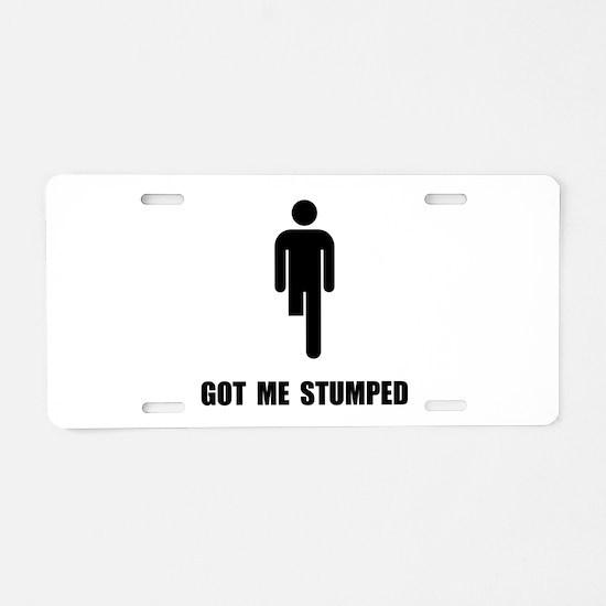 Got Me Stumped Aluminum License Plate