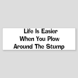 Plow Around The Stump Bumper Sticker