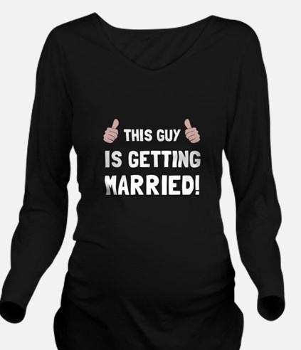 Guy Getting Married Long Sleeve Maternity T-Shirt