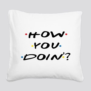 How you Doin ? Square Canvas Pillow