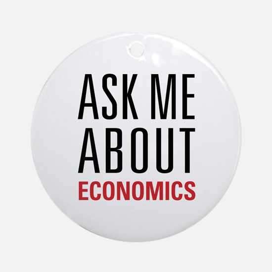 Economics - Ask Me About - Ornament (Round)