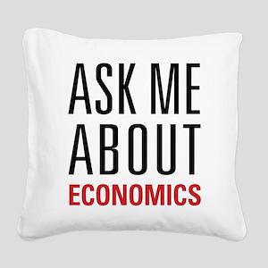 Economics - Ask Me About - Square Canvas Pillow