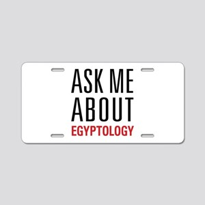 Egyptology - Ask Me About - Aluminum License Plate