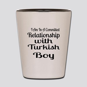 I Am In Relationship With Turkish Boy Shot Glass