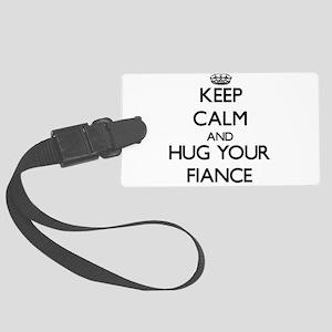 Keep Calm and Hug your Fiance Luggage Tag