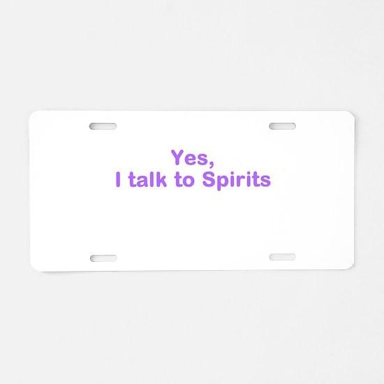 I talk to spirits Aluminum License Plate