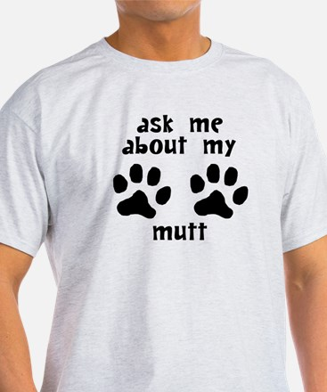 Ask Me About My Mutt T-Shirt