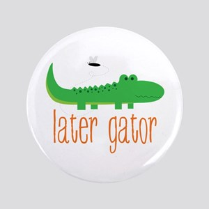 "Later Gator 3.5"" Button"