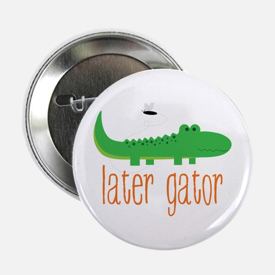 """Later Gator 2.25"""" Button"""