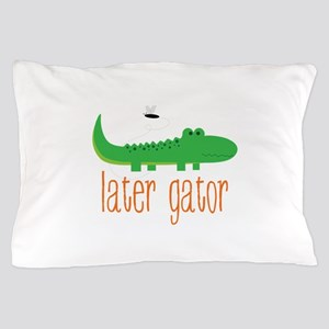 Later Gator Pillow Case