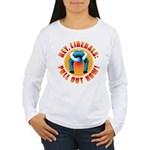 Anti liberal Pull Out Now Wmns Long Sleeve T-Shirt