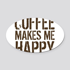 Coffee makes me happy Oval Car Magnet