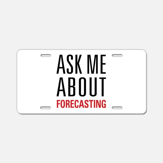 Forecasting - Ask Me About Aluminum License Plate