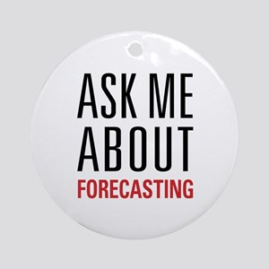 Forecasting - Ask Me About - Ornament (Round)